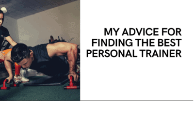 My Advice for Finding the Best Personal Trainer