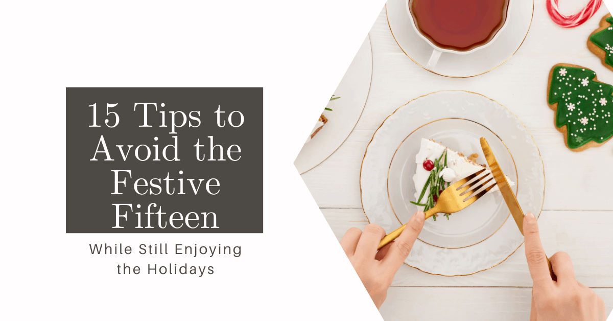 15 Tips to Avoid the Festive 15